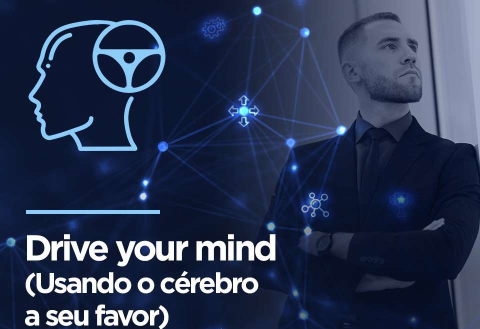 Drive your mind (Usando o cérebro a seu favor)